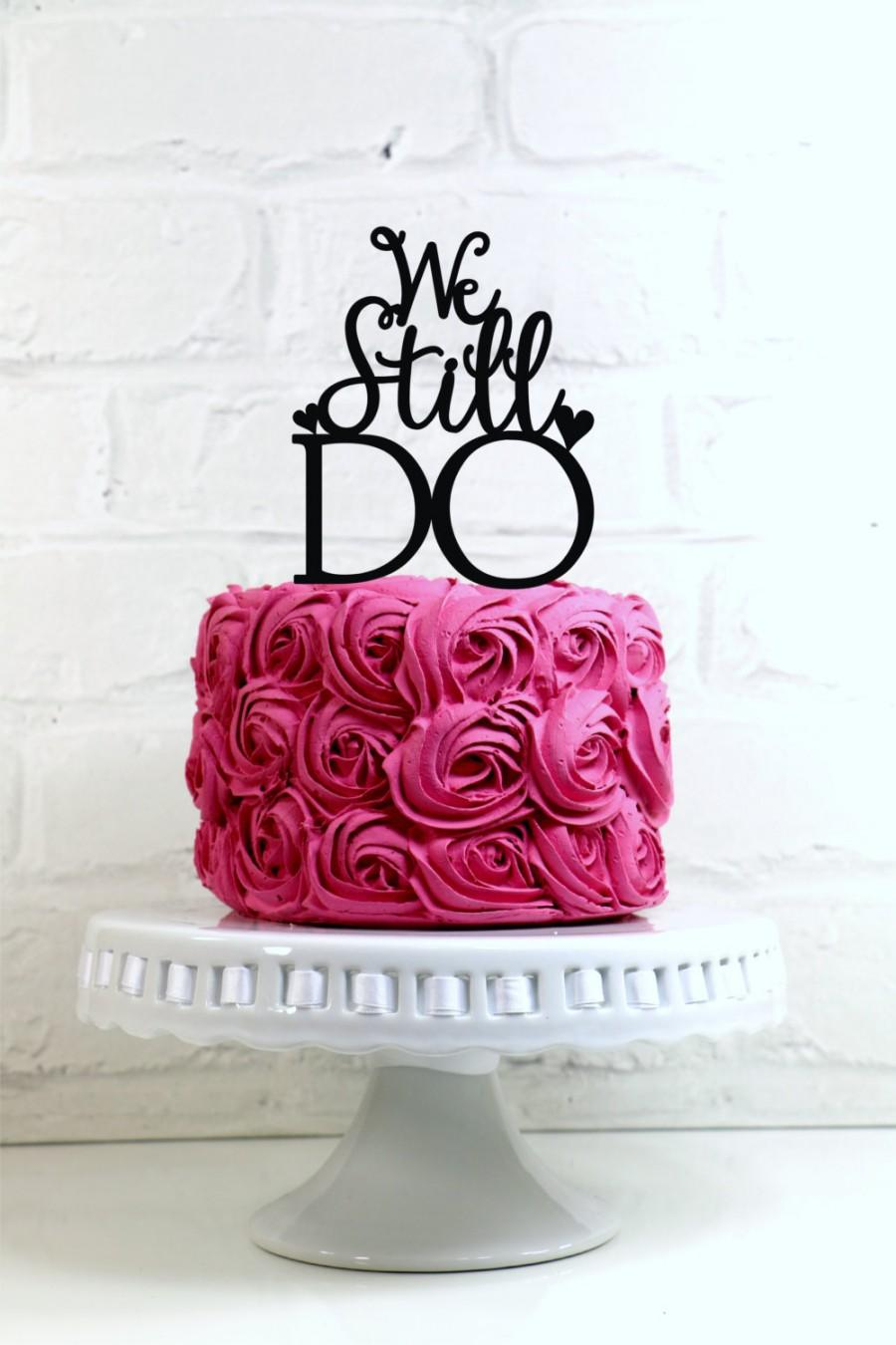 Hochzeit - We Still Do Vow Renewal or Anniversary Cake Topper or Sign