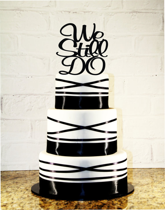 Свадьба - We Still Do Vow Renewal Cake Topper - Anniversary