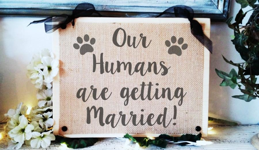 Our Humans Are Getting Married Dog Wedding Sign Ceremony Dogs Funny Ideas For Pets