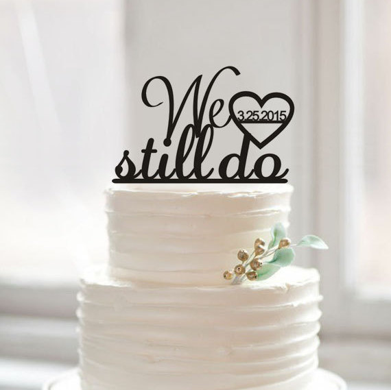 We Still Do Cakewith Date Cake Toppercustom Wedding Cake
