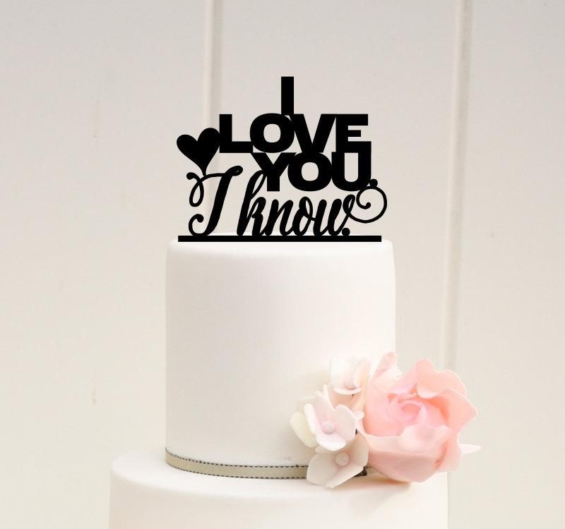 Mariage - I Love You I Know Wedding Cake Topper - Custom Cake Topper - 0005
