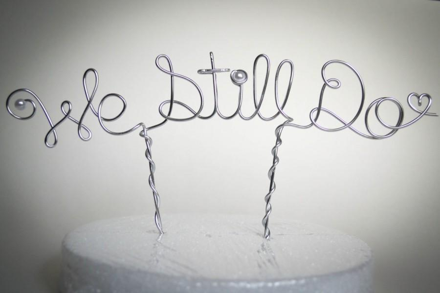 Mariage - We Still Do Wire Cake Topper/Wedding Anniversary Topper