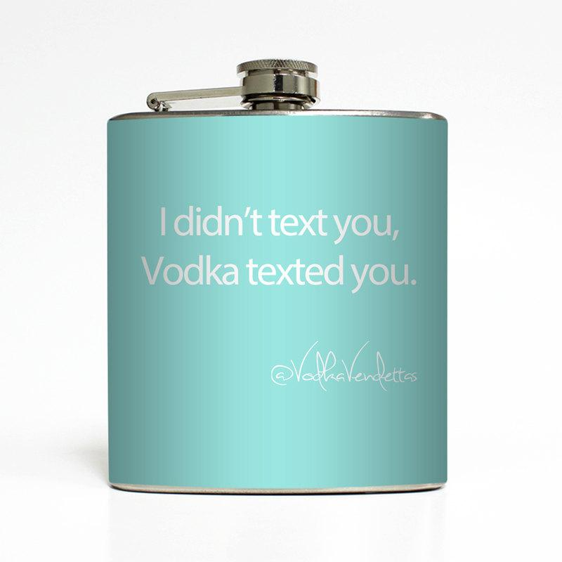 زفاف - I Didn't Text You Vodka Texted You Custom Color Vodka Vendettas Funny Flask 21st Birthday Gift Stainless Steel 6 oz Liquor Hip Flask LC-1134