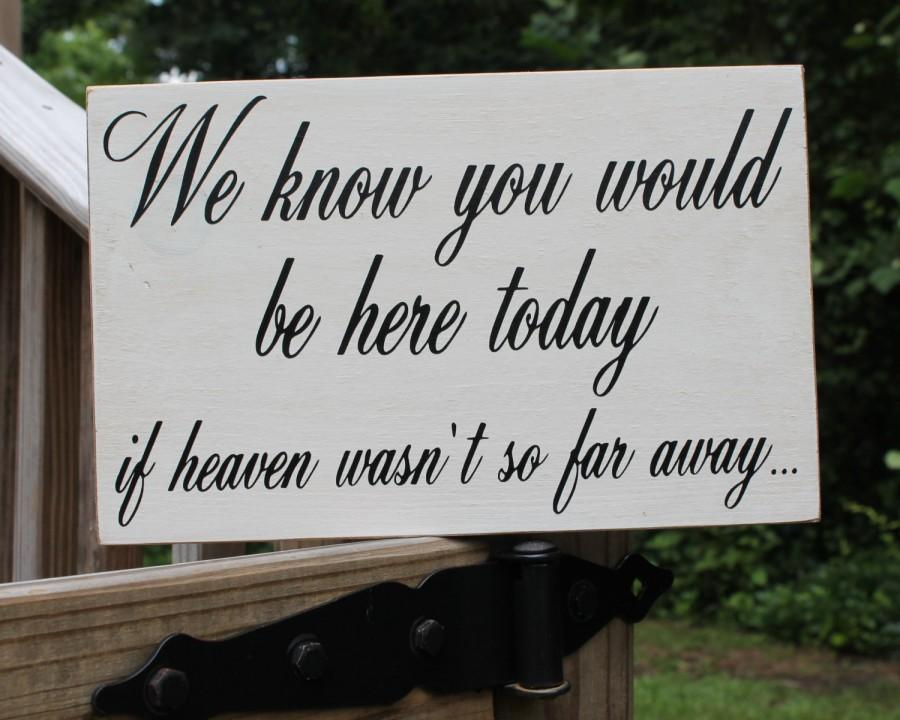 Hochzeit - Rustic Wedding Sign Memorial We know you would be Here Today if Heaven Wasn't so Far Away - Memory Country weddings Passed loved ones