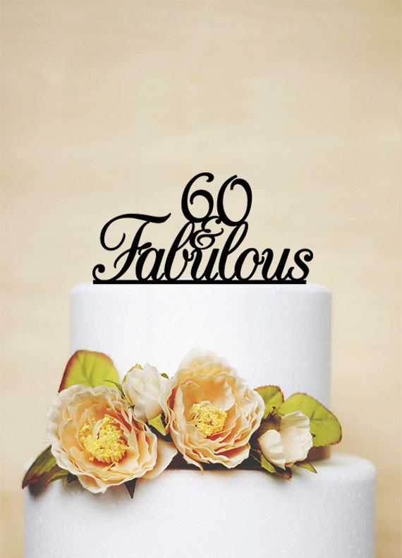60 And Fabulous Custom Cake Topper60th Birthday TopperCustom TopperAcrylic TopperPersonalized Topper A009