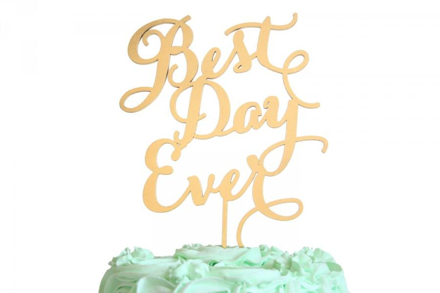 Mariage - Best Day Ever Cake Topper, Gold, Rustic Wood, Silver, or Custom Color in Carolyna Calligraphy Font