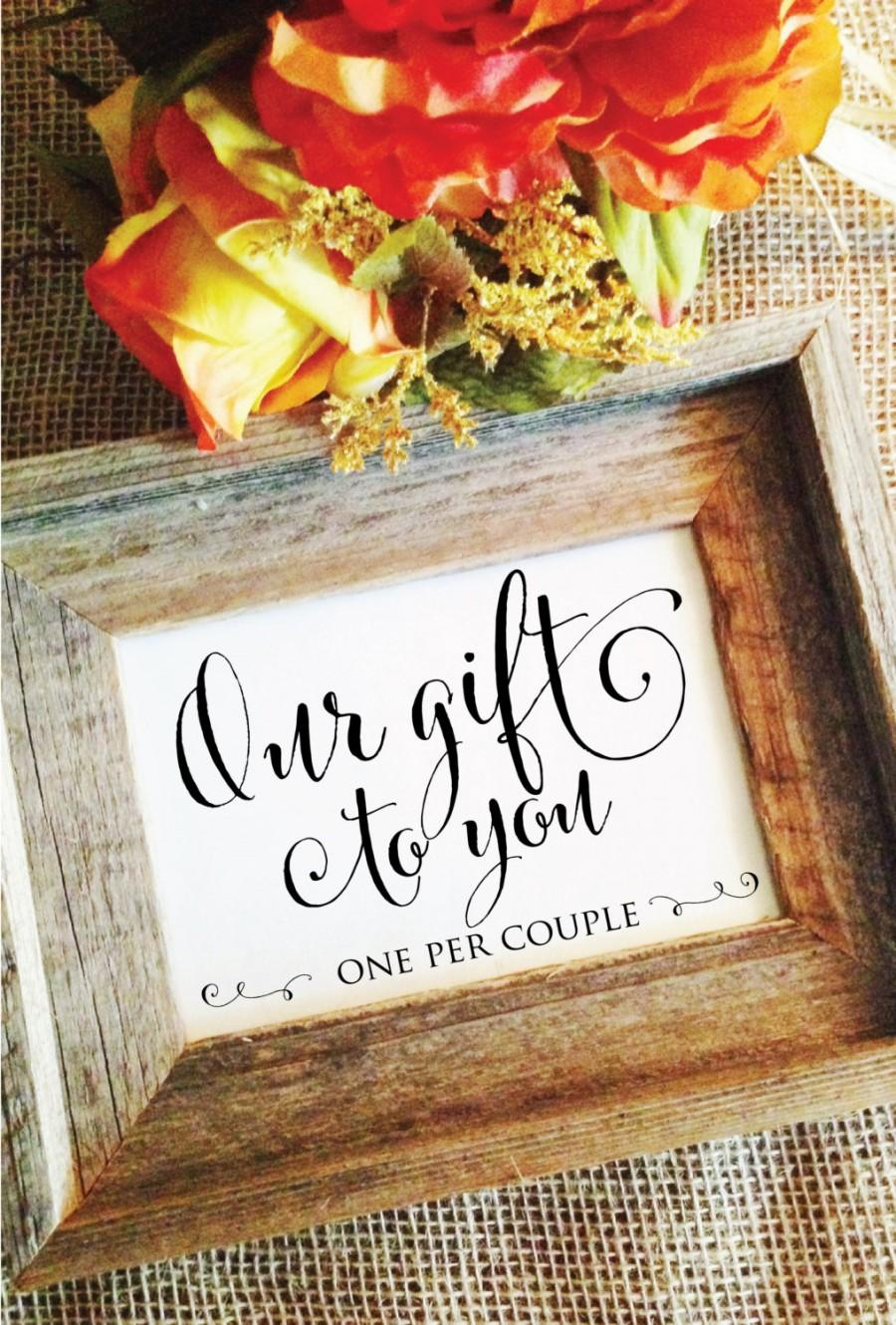 Our Gift To You One Per Couple Wedding Sign Wedding Favor Sign (or ...