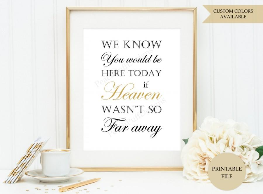 Wedding - We know you would be here today sign (PRINTABLE FILE) - If heaven wasnt so far a way sign - In loving memory sign - Wedding memorial sign