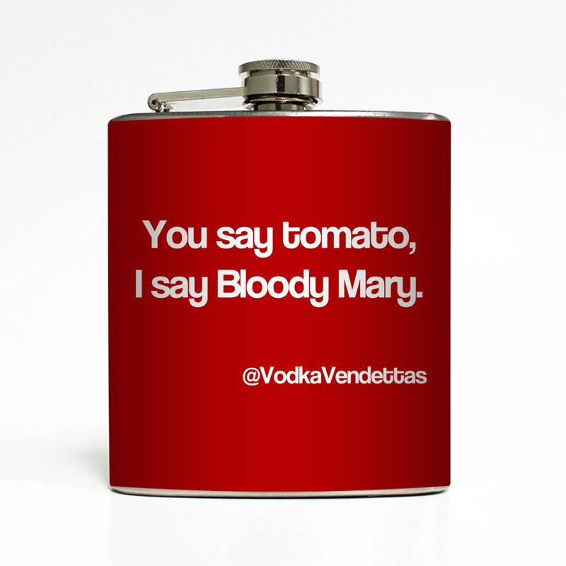 Hochzeit - You Say Tomato I Say Bloody Mary Red Vodka Vendettas Alcohol Drinking Game College Funny Flask Stainless Steel 6 oz Liquor Hip Flask LC-1138