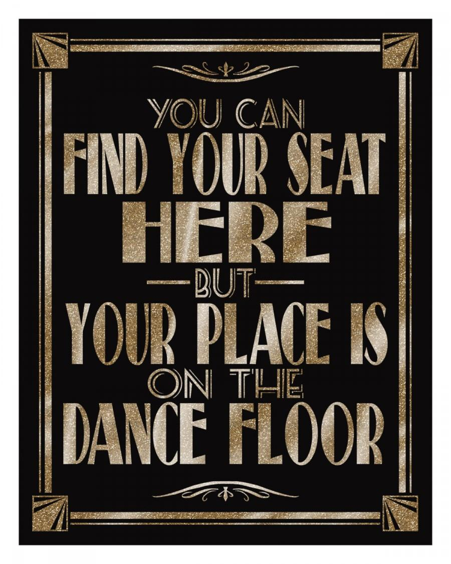 Wedding - You Can Find Your Seat Here But Your Place Is On The Dance Floor-Art Deco/Great Gatsby/1920's theme -5 sizes-DIY- black and glitter gold