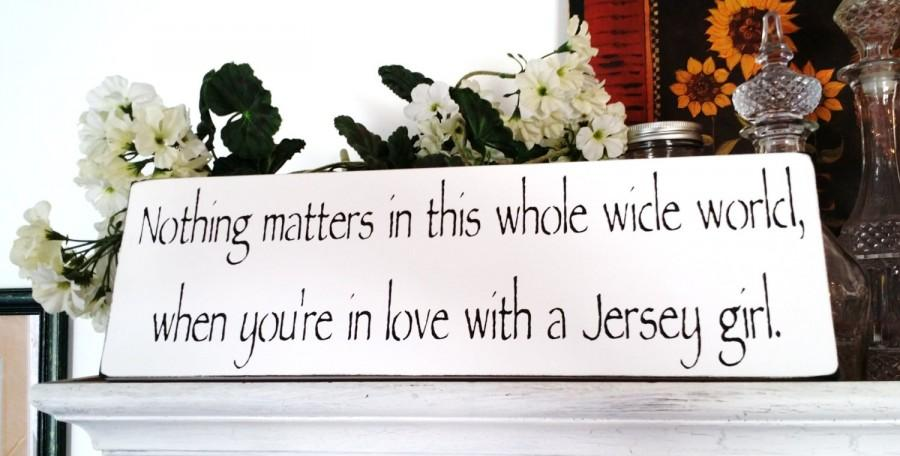 "Wedding - New Jersey ""Nothing matters in this whole wide world when you've in love with a Jersey girl"" Jersey shore beach wedding, wedding signs, gift"