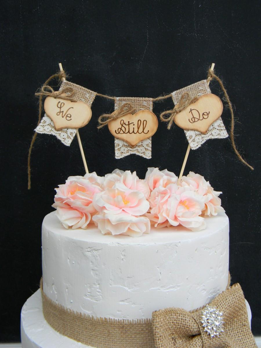 We Still Do Cake Topper Burlap & Lace Bunting Flags Banner Wood ...