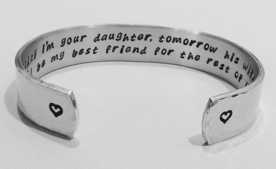 "Wedding - Mother of the Bride Gift - ""Today I'm your daughter, tomorrow his wife  But you'll be my best friend for the rest of my life "" 1/2"" cuff"