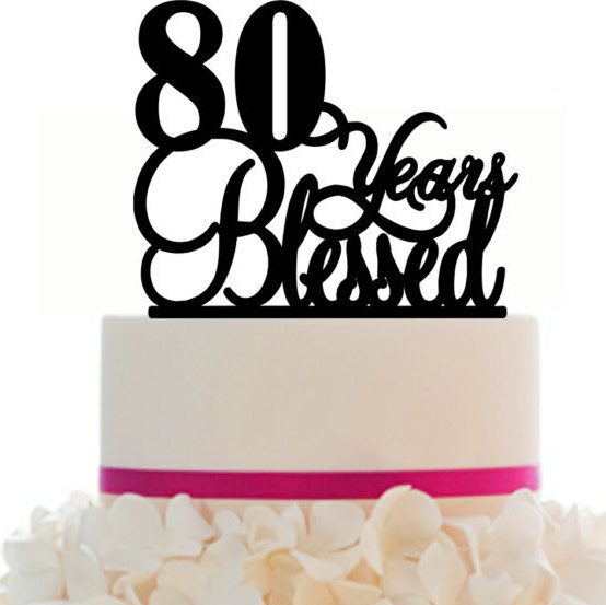 Cake Topper 80th Birthday Anniversary Personalized 80 Years Blessed Removable Spikes And Free Base With Over 25 Different Colors