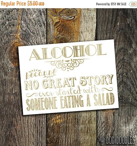 Mariage - 70% OFF THRU 2/6 Alcohol-because no great story ever started with someone eating a salad, printable art print wedding sign, 5x7 bar sign
