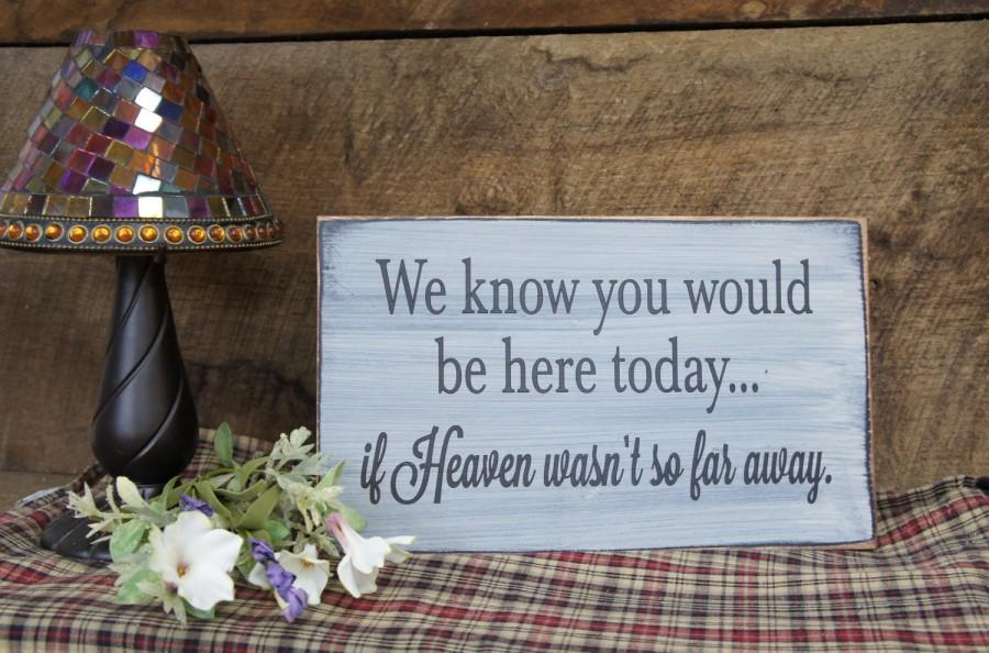 Mariage - We Know You Would Be Here Today.. If Heaven Wasn't So Far Away. Rustic Memorial Wedding Sign Distressed & Antiqued