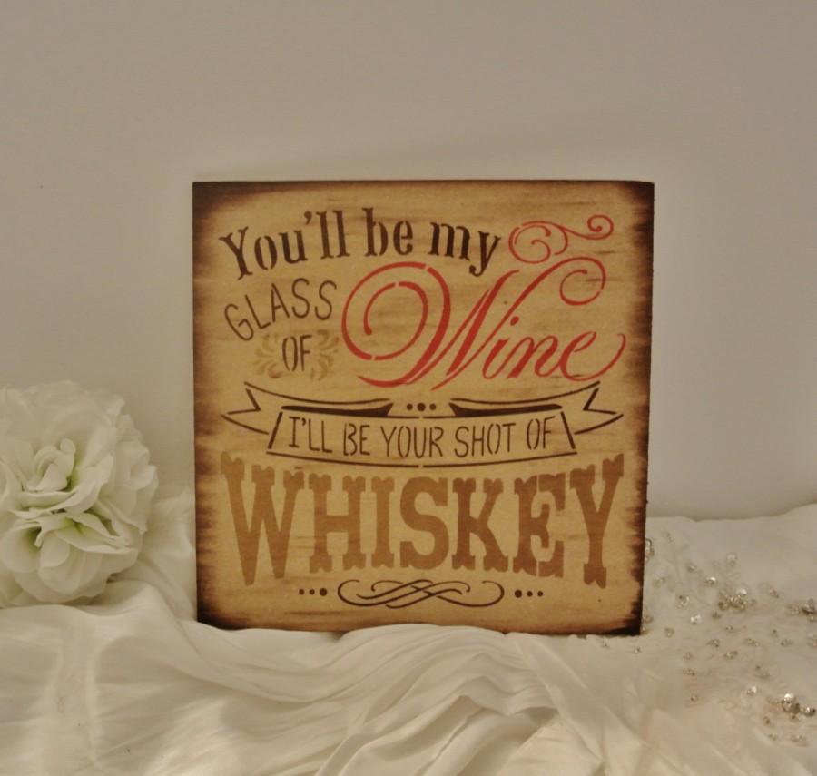 Mariage - Wood Sign, you'll be my glass of wine i'll be your shot of whiskey, country boy, cowboy, wedding sign, bar sign, anniversary gifts for men