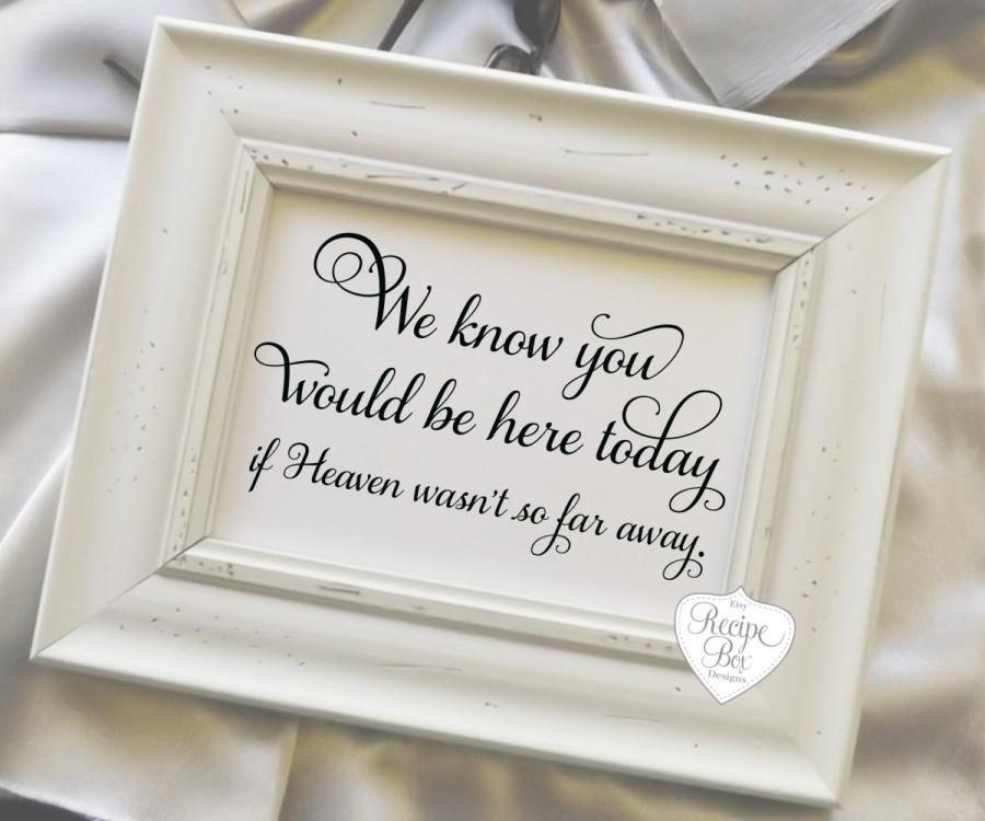 Mariage - We Know You Would Be Here Today If Heaven Wasn't So Far Away,  Remembrance Wedding Sign, 8x10