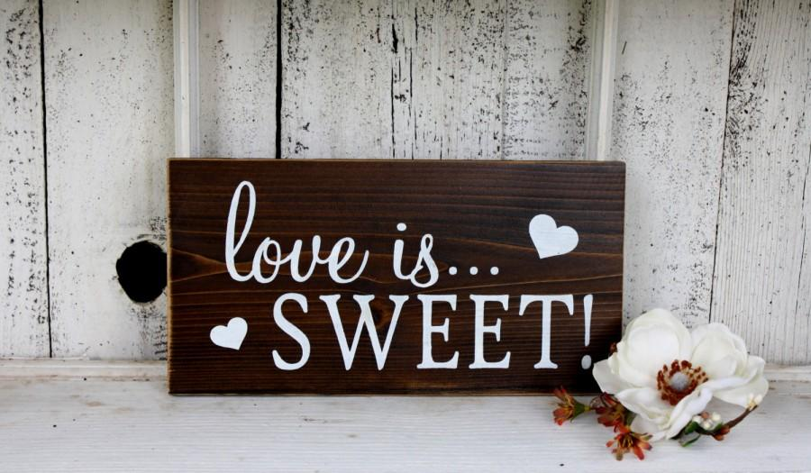 Mariage - LOVE IS SWEET 5 1/2 x 11 Self Standing Sign for Candy Bar / Dessert Bar / Cupcake Bar /  Rustic Wedding Signs