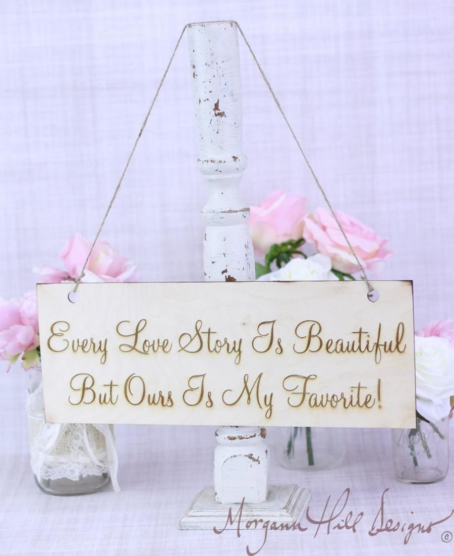 Boda - Rustic Wedding Photo Prop Sign Every Love Story Is Beautiful But Ours Is My Favorite (Item Number 130035)