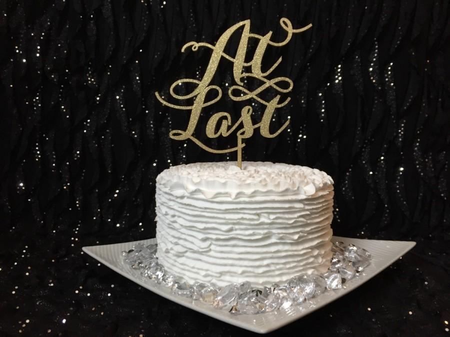 At Last Cake Topper Wedding Engagement Bridal Shower Anniversary