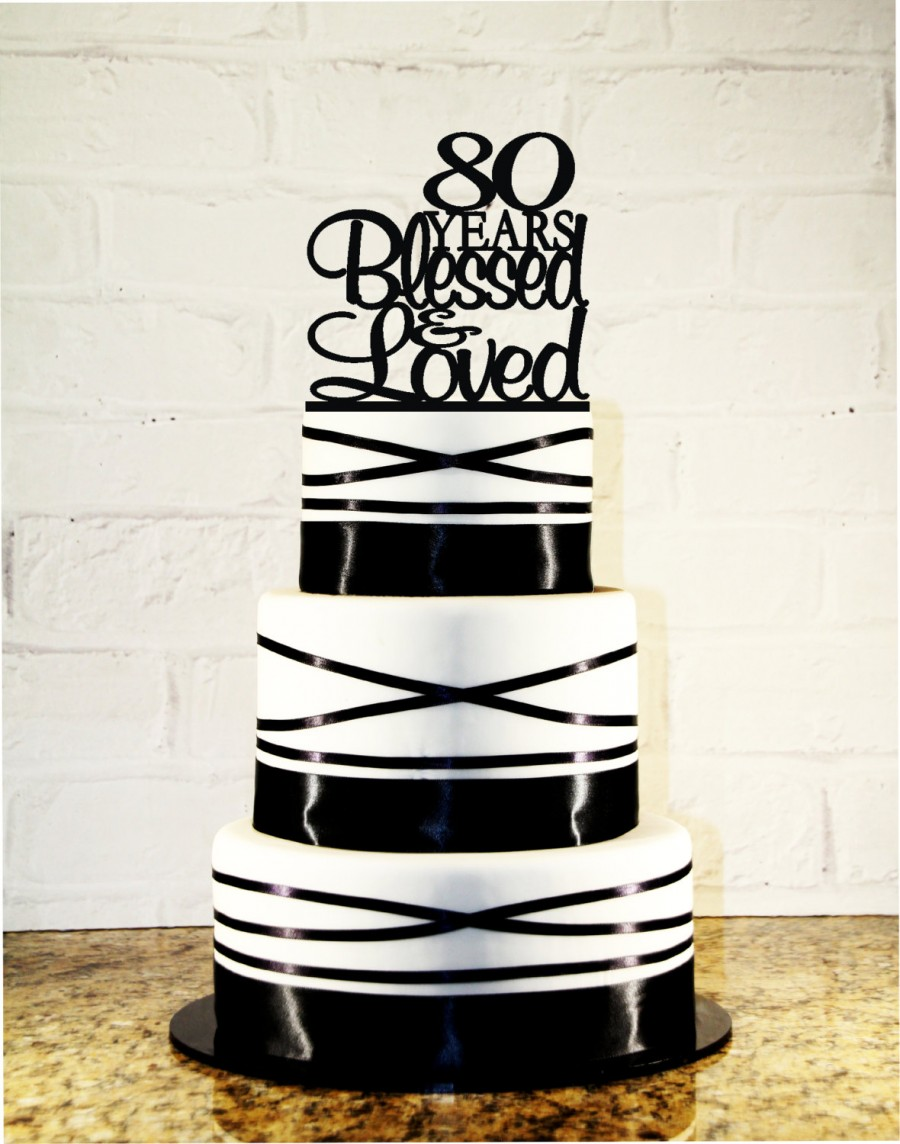 80th Birthday Cake Topper 80 Years Blessed Loved Custom 80th