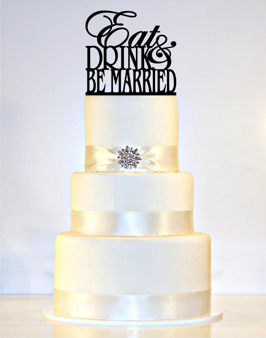 Mariage - Eat, Drink, and Be Married Wedding Cake Topper