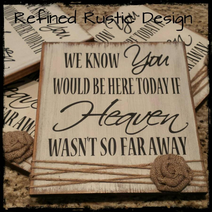 Mariage - We Know You Would Be Here Today If Heaven Wasn't So Far Away. Memorial Remembrance Wedding Sign. Painted w/ Handmade Burlap Flower.