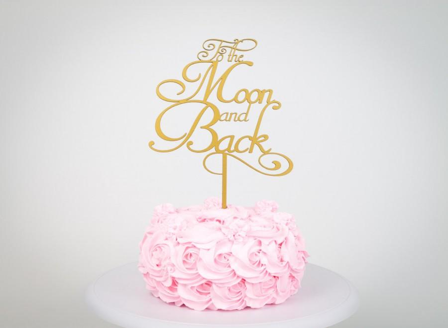 Mariage - Cake Topper, Wedding Cake Topper, To The Moon and Back, Gold cake topper, Silver Cake topper.