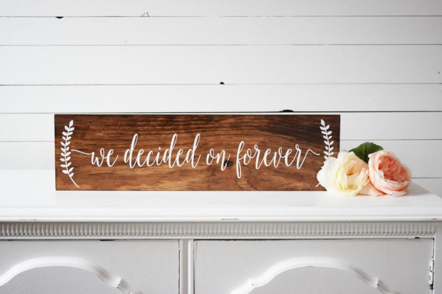 Mariage - We Decided On Forever Sign- Wood Wedding Sign- Engagement Photo Prop- Wedding Photo Prop- Rustic Wedding Sign- Rustic Wedding Decor
