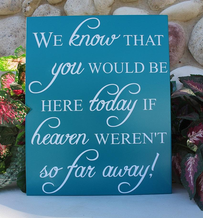 Mariage - We know you would be here today, if heaven wasn't so far away sign, memorial sign, in loving memory wedding sign, wedding remembrance sign