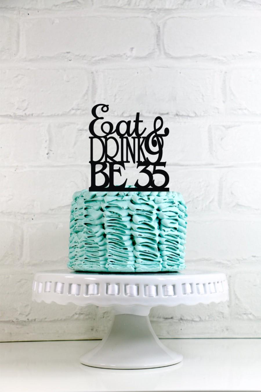Wedding - Eat Drink and Be 35 - 35th Birthday Cake Topper or Sign