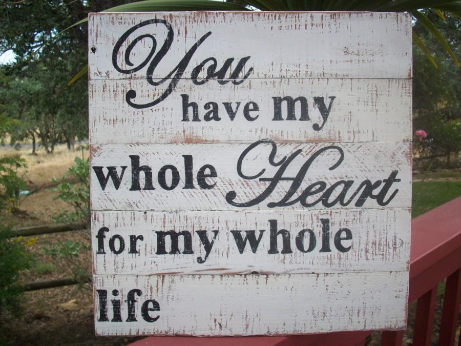Mariage - Rustic Wedding Sign / You Have My Whole Heart For My Whole Life / Country Wedding Decor