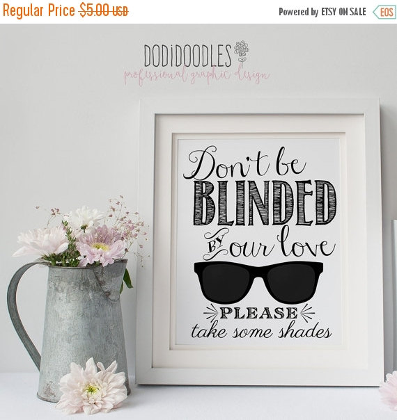 Mariage - 70% OFF THRU 5/7 Don't Be Blinded By Our Love Please Take Some Shades, Printable Wedding Sign, reception wedding print diy printable