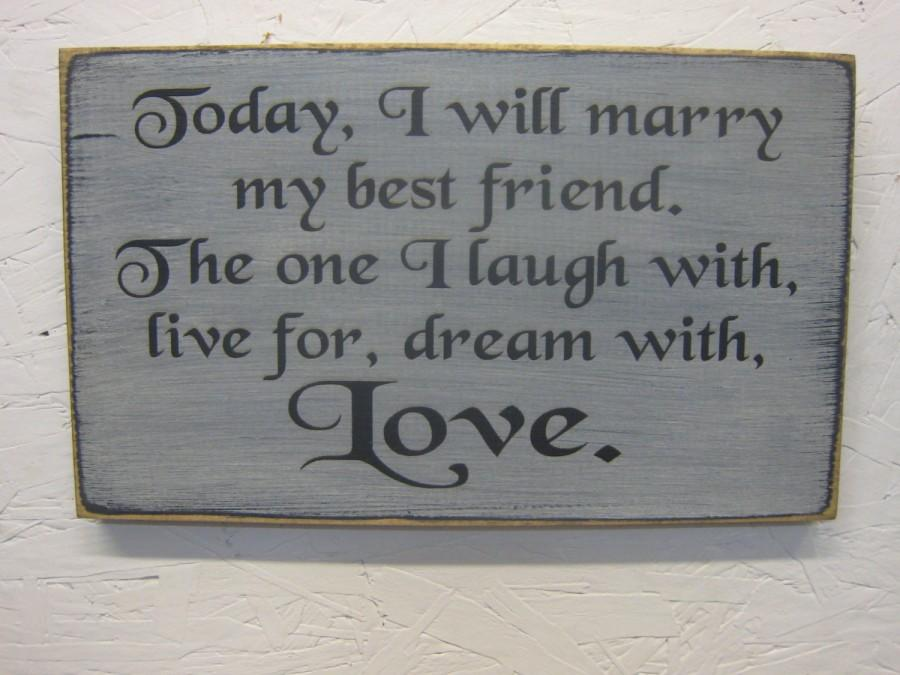 Today I Will Marry My Best Friend The One I Laugh With Live For