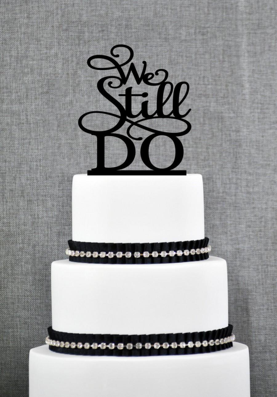 Свадьба - We Still Do Wedding Anniversary Topper, Elegant Script Anniversary Topper, Romantic Cake Topper, Anniversary Gift, Glitter Topper (S063)
