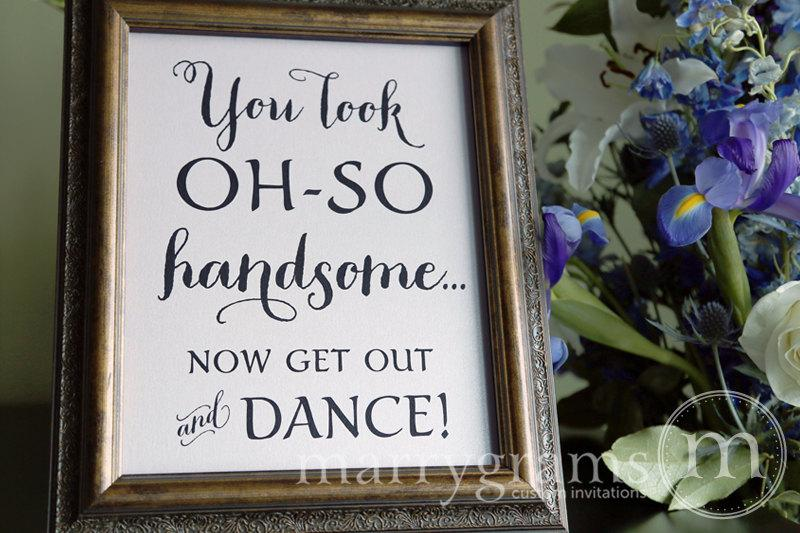 Nozze - Wedding Bathroom Sign - You Look Oh So Handsome.. Now Get Out and DANCE- Wedding Reception Signage -Toiletries Sign - Numbers SS02