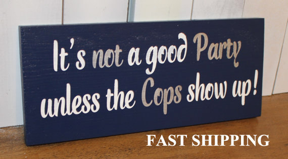 It s Not a Good PARTY unless the COPS show up Sign Wedding  Reception  Sign Party Sign Bar Sign Party Sign Event Sign. It s Not A Good PARTY unless The COPS Show Up Sign Wedding