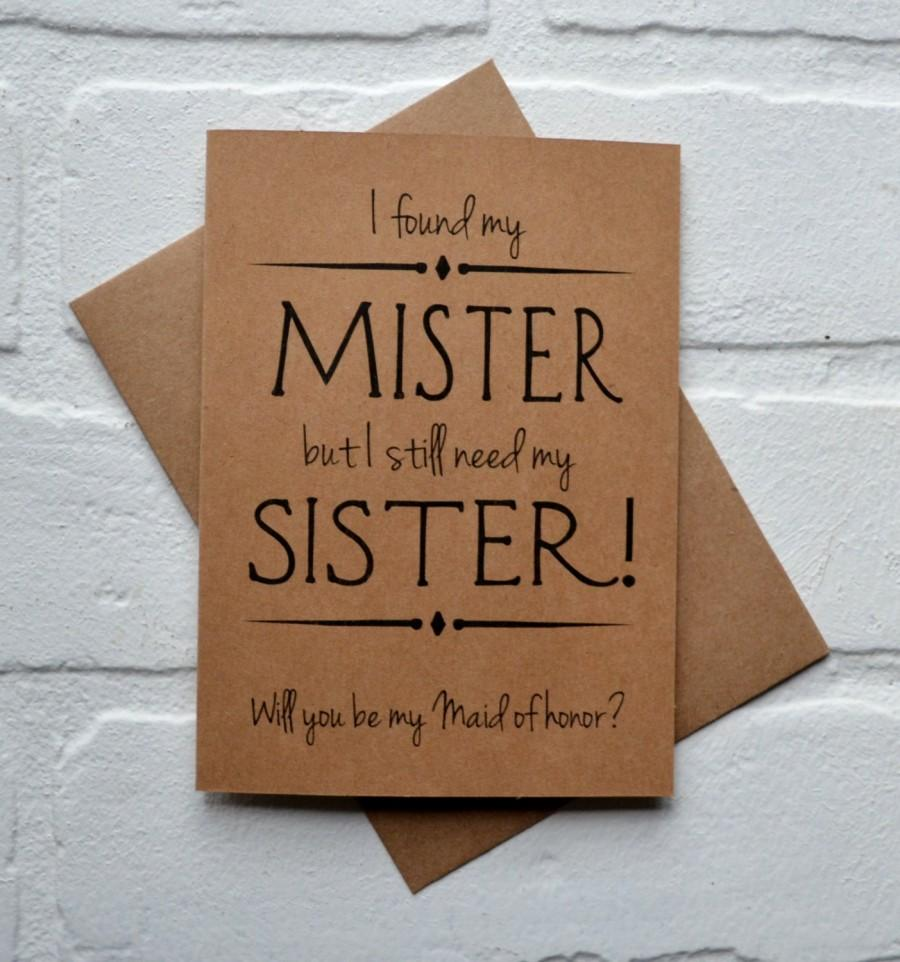Will You Be My Maid Of Honor Sister Bridesmaid Card I Found Mister Still Need Cards Funny Bridal Party Moh