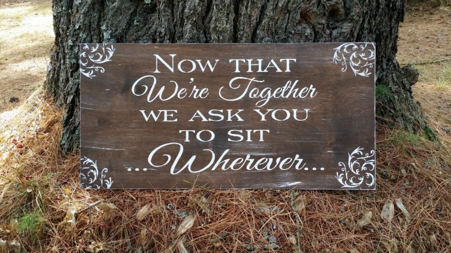 Mariage - Rustic Wedding Now That We're Together We Ask You to Sit Wherever Seating Sign, Open Seating Sign, Wedding Reception Sign