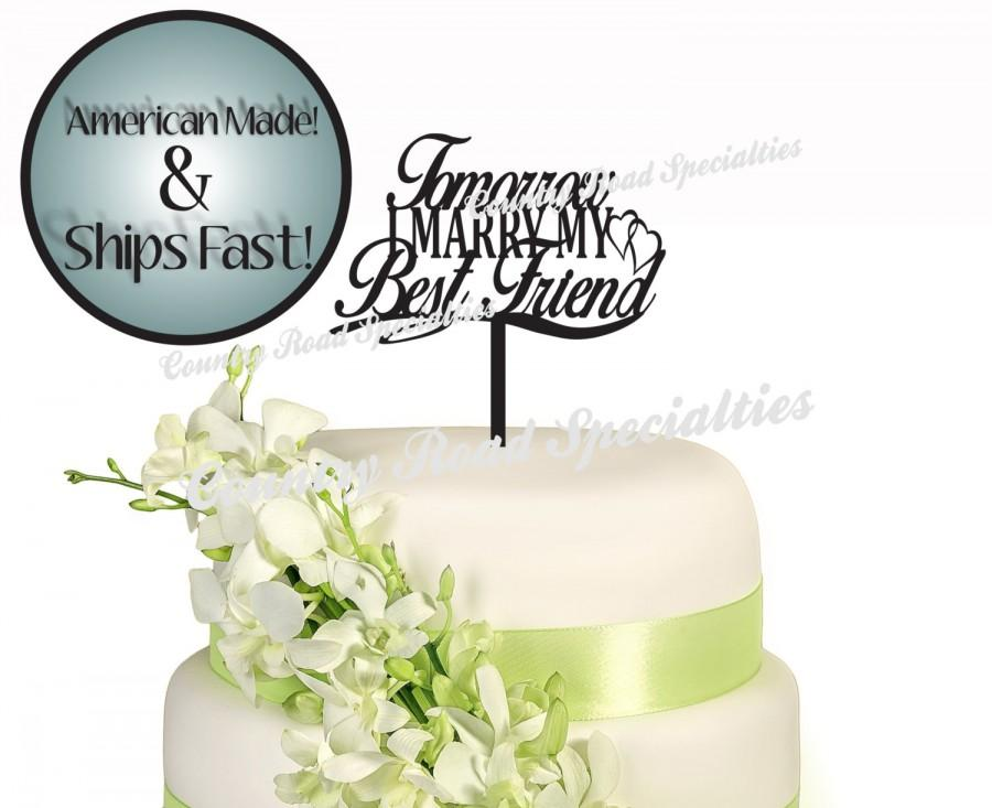 Свадьба - Tomorrow I Marry My Best Friend Rehearsal Cake Topper Made in USA...Ships from USA...