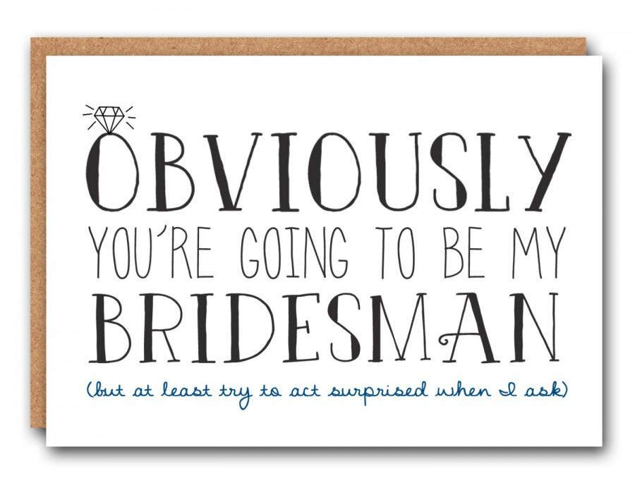 Mariage - Obviously your going to be my bridesMAN (but at least try to act surprised when I ask)