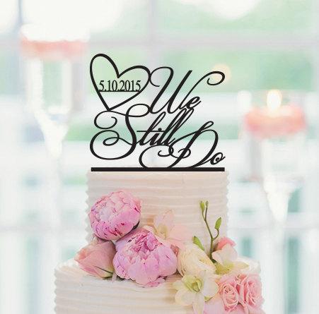 Свадьба - Wedding Cake Topper We Still Do Custom Date Cake Decoration