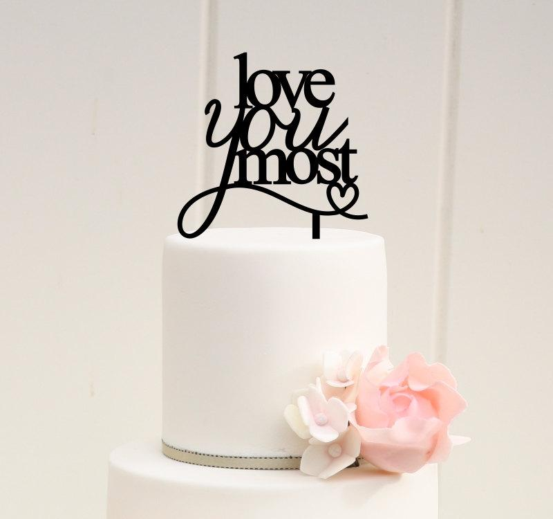 Свадьба - Love You Most Wedding Cake Topper - Bridal Shower Cake Topper