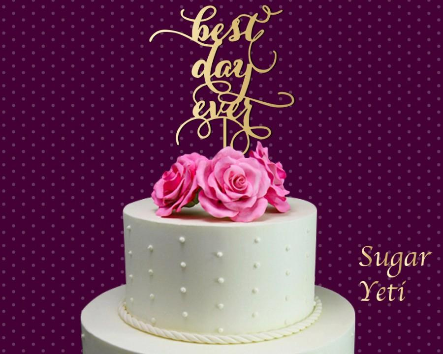 Свадьба - Sugar Yeti Brand #16 Made in USA Cake Toppers Best Day Ever Wedding Cake Toppers Wedding Decoration Acrylic Cake Topper