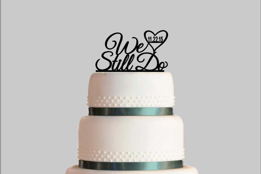 Wedding - We Still Do Cake Topper, Anniversary Cake Topper, Vow Renewal Cake Topper, Cake Topper with Date