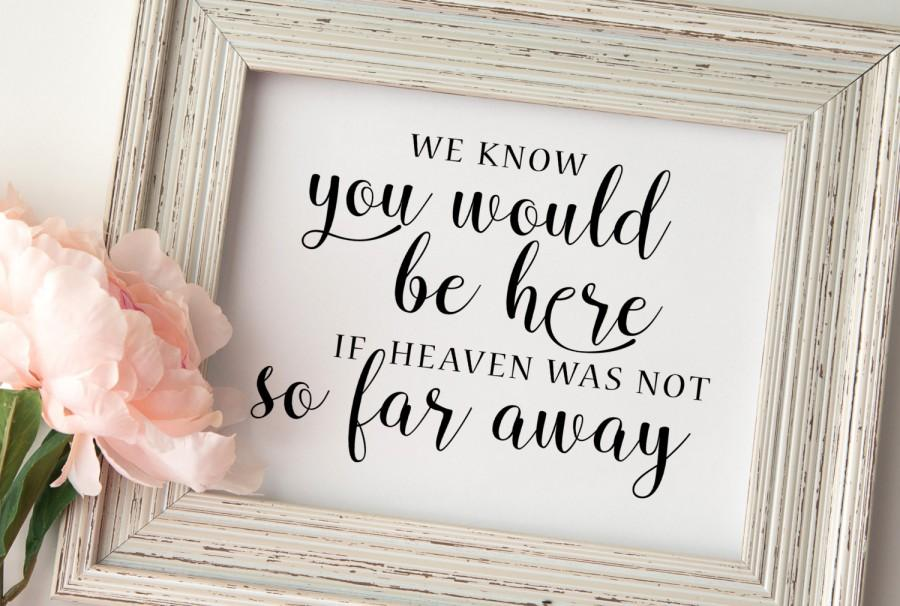 Wedding Memorial Sign We Know You Would Be Here Wedding Remembrance Sign