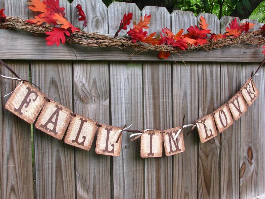 Wedding - Wedding Garland, Fall In Love Banner, Burlap Banner, Barn Wedding, Engagement Banner, Bridal Shower Burlap Banner, Fall Mantle Decoration