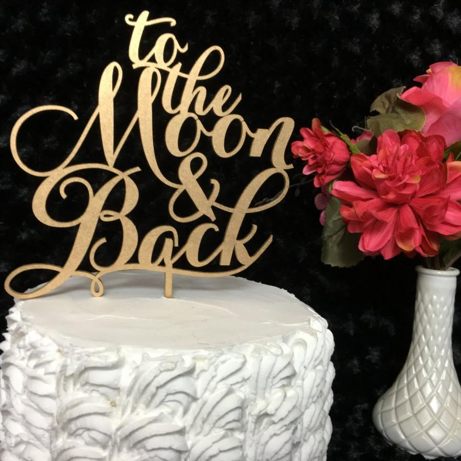 Свадьба - To The Moon And Back, Wedding Cake Topper, Engagement Cake Topper, Bridal Shower Cake Topper, Anniversary Cake Topper