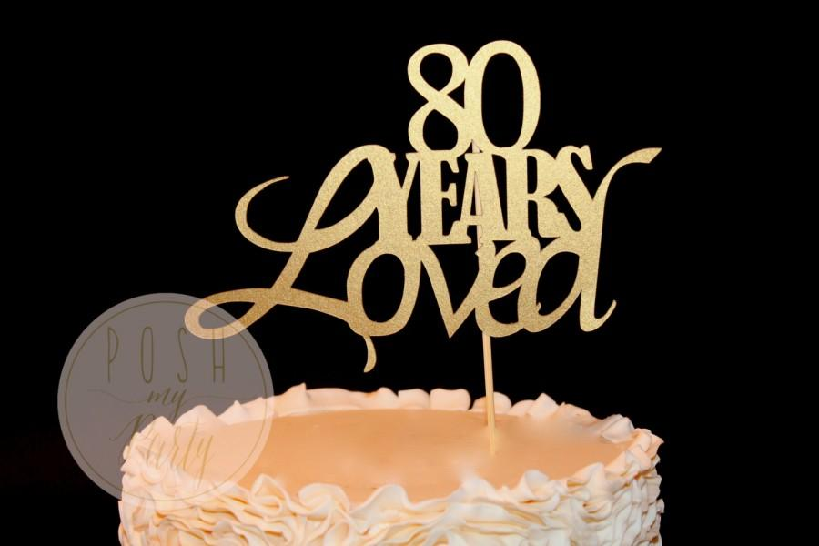 Свадьба - 80 Years Loved Cake Topper, 80th Birthday Cake Topper, 40, 50, 60, 70, 80, 90, 100 birthday cake topper